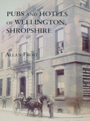 Pubs and Hotels of Wellington, Shropshire, by Allan Frost